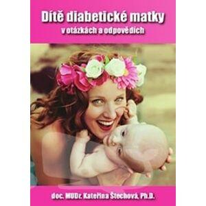 Dítě diabetické matky v otázkách a odpovědích - prof. MUDr. K. Štechová, Ph.D.